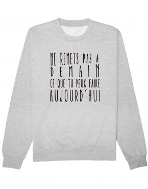 ne-remets-pas-a-demain-sweat-gris